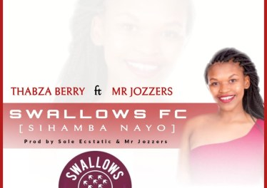 Thabza Berry & Mr Jozzers - Swallows FC (Sihamba Nayo)