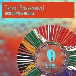 Josi Chave & Oluhle - Tears (Ezinyembezi)