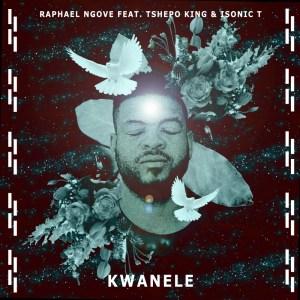 Raphael Ngove - Kwanele (Tshepo King & Isonic T)