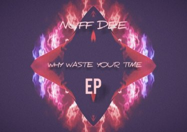 Nuf DeE & Sir Vee The Great - Why Waste Your Time EP