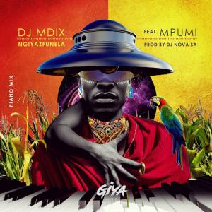 Dj Mdix, Dj Nova & Mpumi - Ngiyazfunela (Piano Mix)