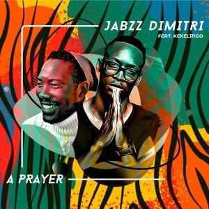 Jabzz Dimitri - A Prayer (feat. Kekelingo)