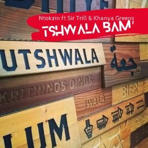 Ntokzin - Tshwala Bam (feat. Khanya Greens & Sir Trill)