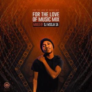 Dj Msoja SA - For The Love Of Music Mix