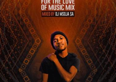 Dj Msoja SA - For The Love Of Music Mix
