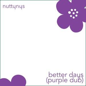 Nutty Nys - Better Days (Purple Dub)