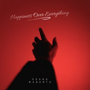 SPORO WABANTU - Happiness Over Everything