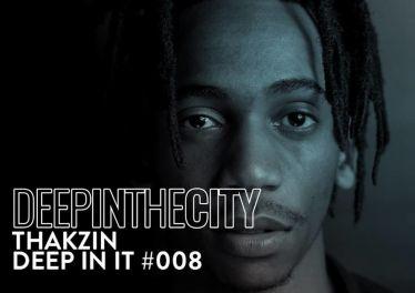 Thakzin - Deep In It 008 (Deep In The City)