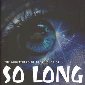 The Godfathers Of Deep House SA - So Long (M.Patrick Nostalgic Sos Mix)