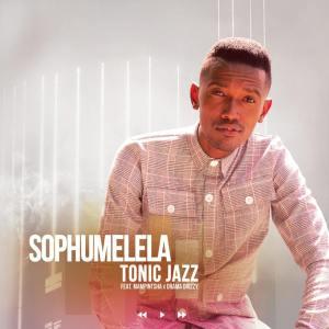 Tonic Jazz - Sophumelela (feat. Mampintsha & Drama Drizzy)