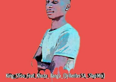 KingSfiso, Khoza - llanga (Dj Llenter SA Slap Mix)