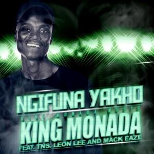 King Monada - Ngifuna Yakho (feat. Mack Eaze, TNS & Leon Lee)