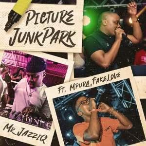 Mr JazziQ - Picture JunkPark (feat. Mpura & Fakelove)