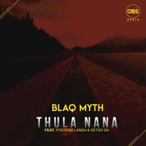 Blaq Myth - Thula Nana (feat Poetess Landa, Ketso SA)