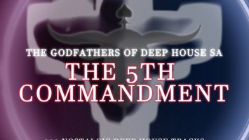 The Godfathers Of Deep House SA - The 5Th Commandment Chapter 2