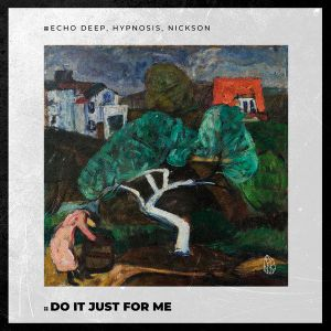 Echo Deep, Hypnosis, Nickson - Do It Just For Me (Echo Deep Remix)