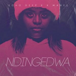 Echo Deep - Ndingedwa (feat. K Mabee)