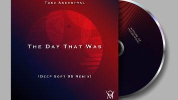 Tukz Ancestral - The Day That Was (Deep Sort 95 Remix)