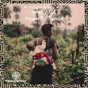 Mr.Eclectic, Tina Ardor - Omwana (Oscar P Remix)