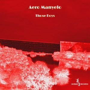 Aero Manyelo - Those Boys EP