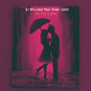 Dj Welcome - Do For Love (feat. Dvine Lopez)