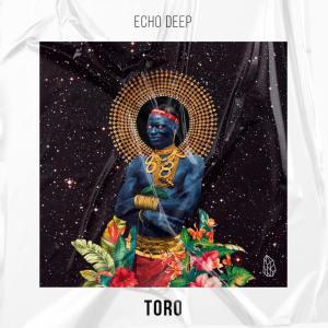 Echo Deep - Toro (Original Mix)