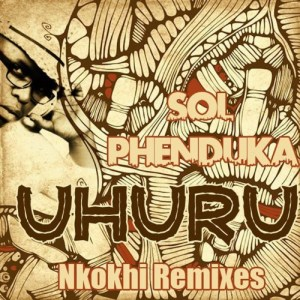 Sol Phenduka - Uhuru (nkokhi remixes)