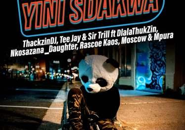 ThackzinDj, Tee Jay & Sir Trill - Yini Sdakwa (feat. Dlala Thukzin, Nkosazana_Daughter, Rascoe Kaos & Moscow)
