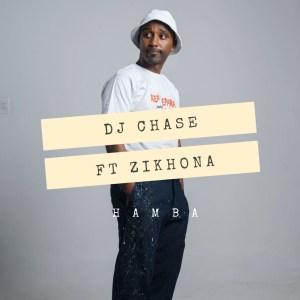 Dj Chase - Hamba (feat. Zikhona)