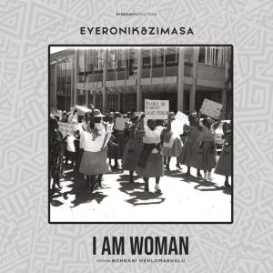 EyeRonik - I Am Woman (feat. Bongani Mehlomakhulu)