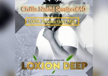 Loxion Deep - Chilla Nathi Session 40 (100% Production Mix)
