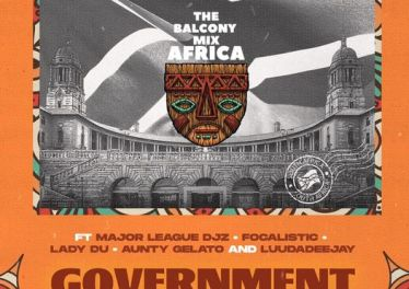 GOVERNMENT - Balcony Mix Africa (feat Major League Djz, Focalistic, Lady Du, LuuDadeejay & Aunty Galeto)