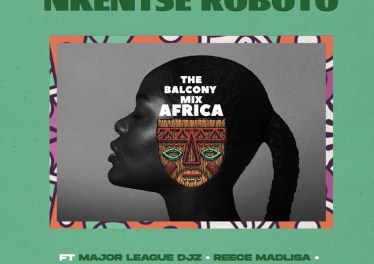 The Balcony Mix Africa - NKENTSE ROBOTO (feat. Major League, Amaroto, Nobantu Vilakazi & LuuDadeejay)