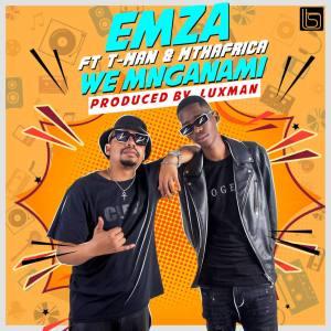 Emza - We Mnganam (feat. T-Man & Mthafrica)