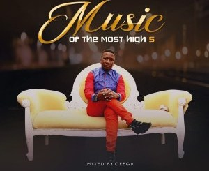 DOWNLOAD Ceega Wa Meropa – Music Of The Most High Vol. 5
