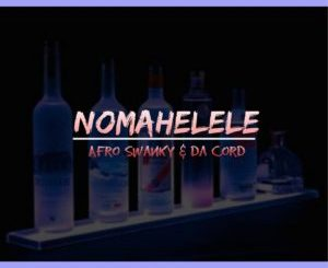 Download Da Cord & Afro Swanky – Nomahelele (Afro Tech Mix) MP3