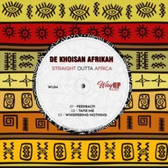 DOWNLOAD De Khoisan Afrikah – Straight Outta Africa EP Mp3 MUSIC Download