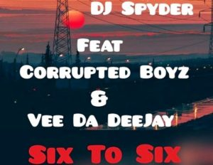 Download Dj Spyder & Corrupted Boyz – Six To Six Ft Vee Da Deejay mp3 song