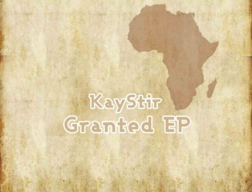 DOWNLOAD KayStir Granted EP Zip MP3 SONG DOWNLOAD