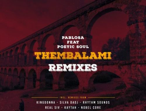 DOWNLOAD PabloSA, PoeticSoul Thembalami (Remix Package) Mp3 song download