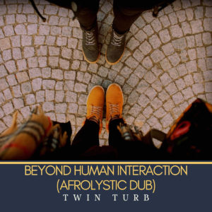 Download Twin Turb – Beyond Human Interaction (Afrolystic Dub) mp3 song