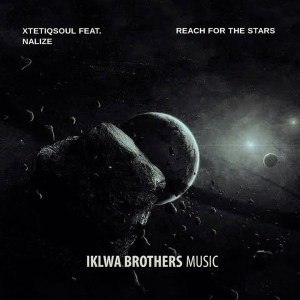 DOWNLOAD MP3 XtetiQsoul, Nalize – Reach For The Stars (Club Mix)
