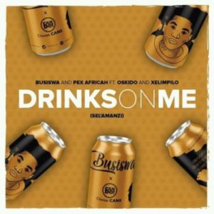 Download Busiswa & Pex Africah – Drinks On Me ft. Oskido & Xelimpilo mp3 song