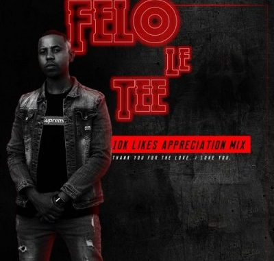 DOWNLOAD Felo Le Tee – 10K Likes Appreciation Mix MP3 SONG DOWNLOAD