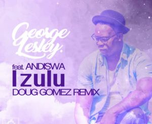 DOWNLOAD George Lesley, Andiswa Izulu (Doug Gomez Remix) Mp3 song download