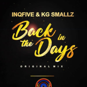 DOWNLOAD InQfive & KG Smallz Back In The Days (Original) Mp3 SONG fakaza house music mp3 download 2019