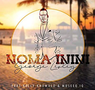 DOWNLOAD George Lesley – Noma Inini ft. Kelly Khumalo & Museeq IQ MP3 SONG