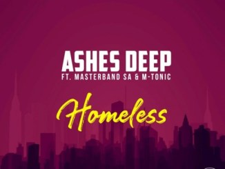 Ashes Deep – Homeless Ft. MasterBand SA & M-Tonic