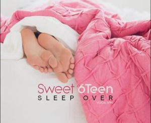 Sweet 6Teen – Sleep Over