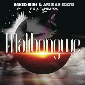 Naked-Wire & Afrikan Roots – Malibongwe Ft. Phili Faya